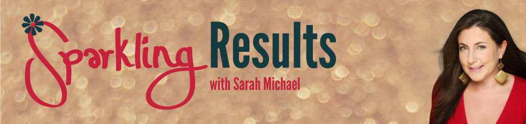 Sparkling Results with Sarah Michael